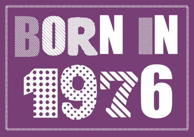 Einladungskarte zum 40. Geburtstag:  Born in 1976  ............  **So funktioniert die Bestellung:  Lege einfach die gewünschte Karte in den Warenkorb. Im Warenkorb gibt es ein...