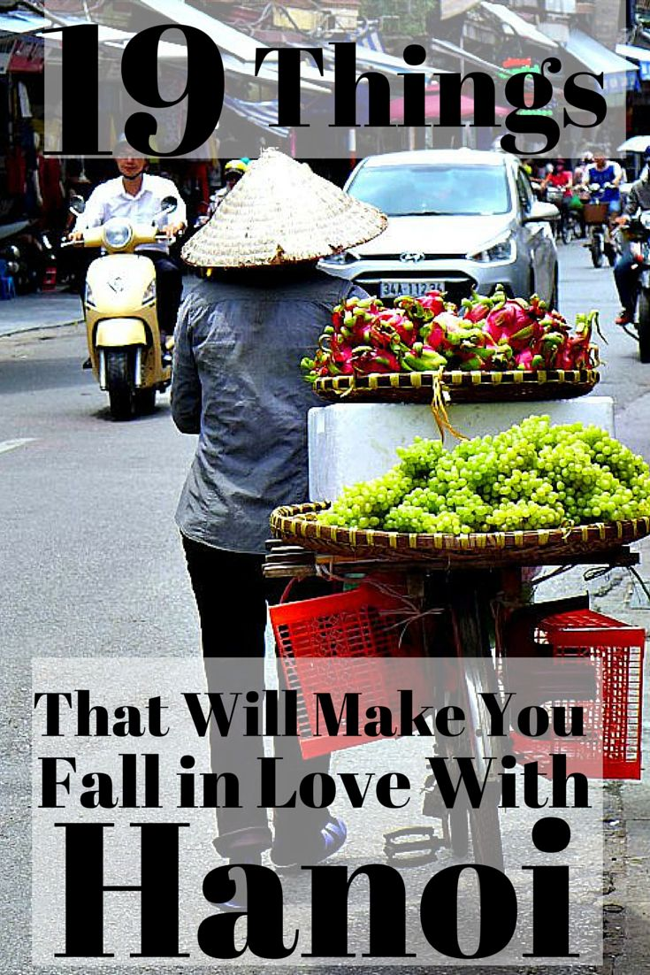 The food! The people! The history! Here are 19 things that will make you fall in love with Hanoi, Vietnam