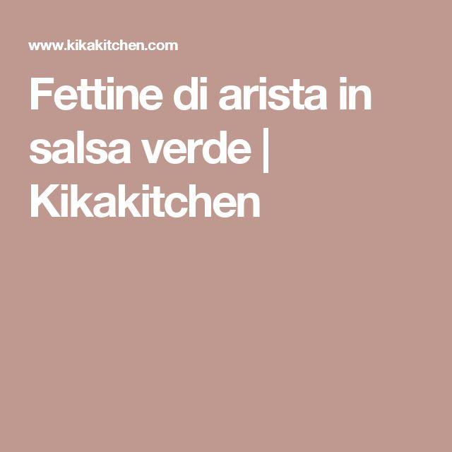 Fettine di arista in salsa verde | Kikakitchen