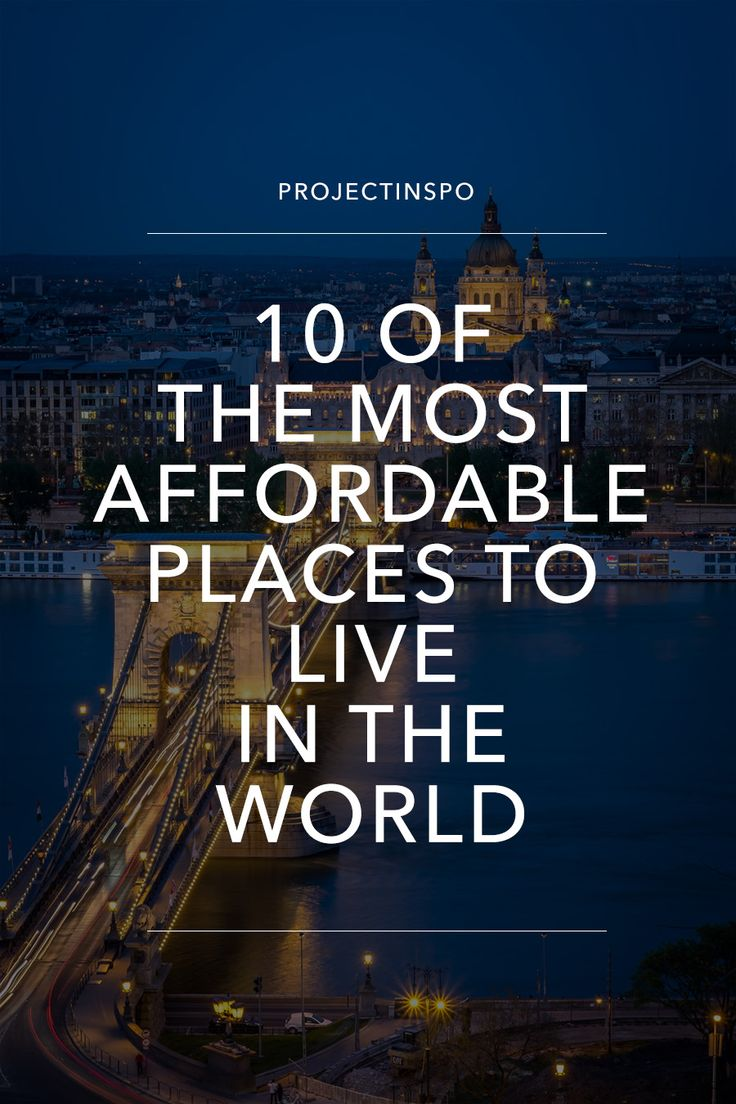 THE MOST AFFORDABLE PLACES TO LIVE IN THE WORLD | @PROJECTINSPO