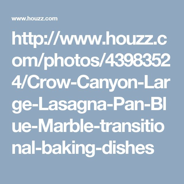 http://www.houzz.com/photos/43983524/Crow-Canyon-Large-Lasagna-Pan-Blue-Marble-transitional-baking-dishes