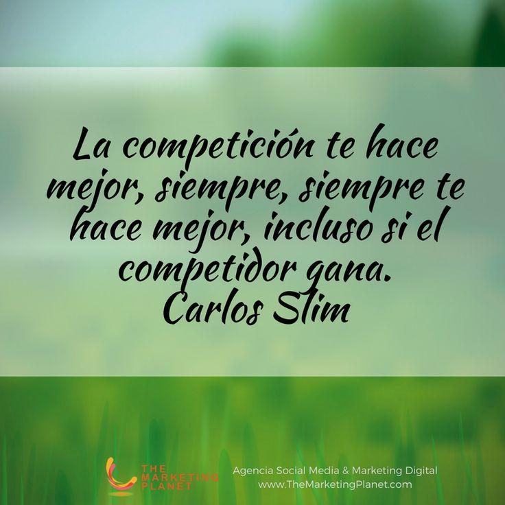 La competición te hace mejor, siempre, siempre te hace mejor, incluso si el competidor gana. Carlos Slim