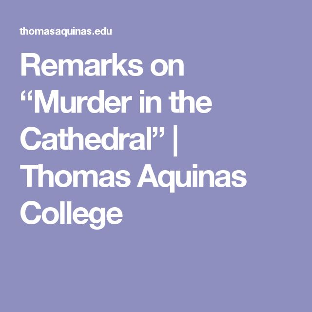 """Remarks on """"Murder in the Cathedral""""   Thomas Aquinas College"""