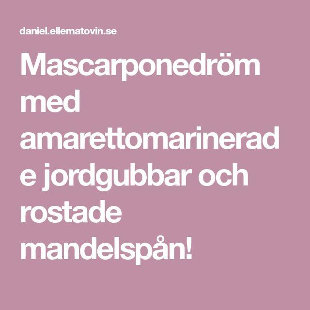 Mascarponedröm med amarettomarinerade jordgubbar och rostade mandelspån!