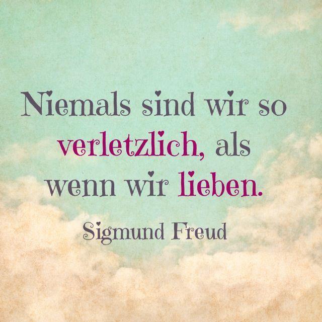 Niemals sind wir so verletzlich, als wenn wir lieben. - Sigmund Freud