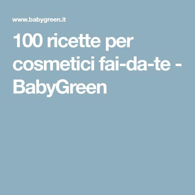 100 ricette per cosmetici fai-da-te - BabyGreen