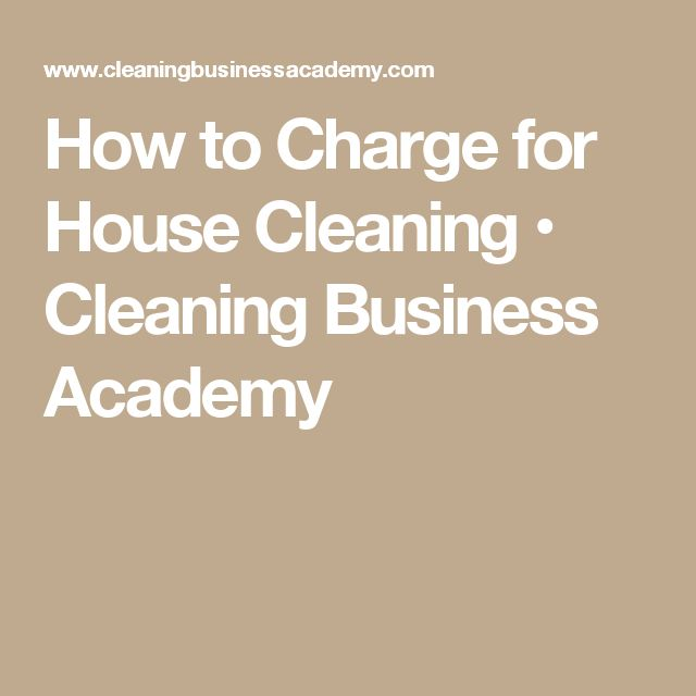 How to Charge for House Cleaning • Cleaning Business Academy