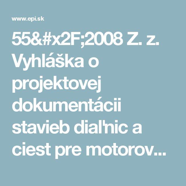 55/2008 Z. z. Vyhláška o projektovej dokumentácii stavieb diaľnic a ciest pre motorové vozidlá | Aktuálne znenie