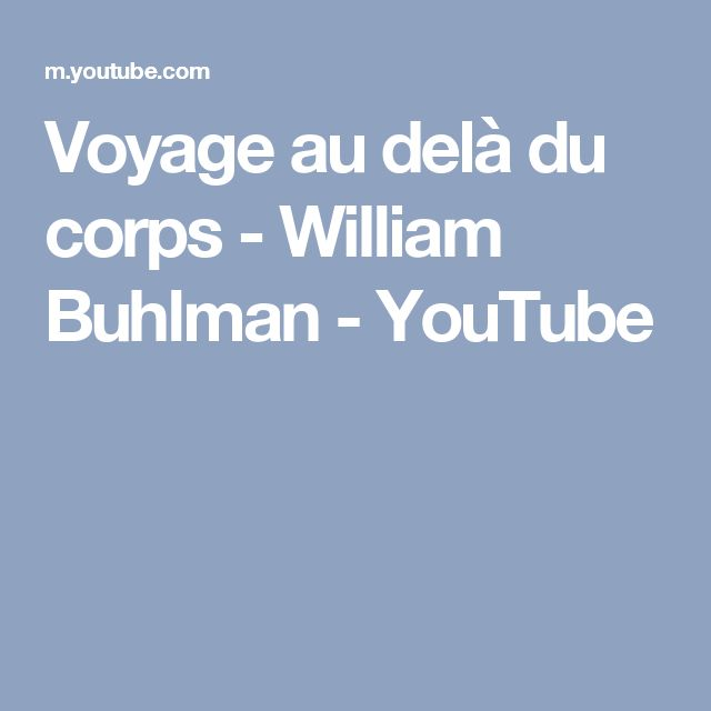 Voyage au delà du corps - William Buhlman - YouTube