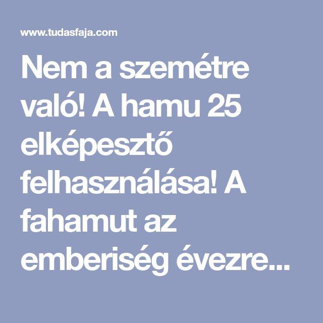 Nem a szemétre való! A hamu 25 elképesztő felhasználása! A fahamut az emberiség évezredeken át nagy becsben tartotta. Igen sokoldalú felhasználhatóság