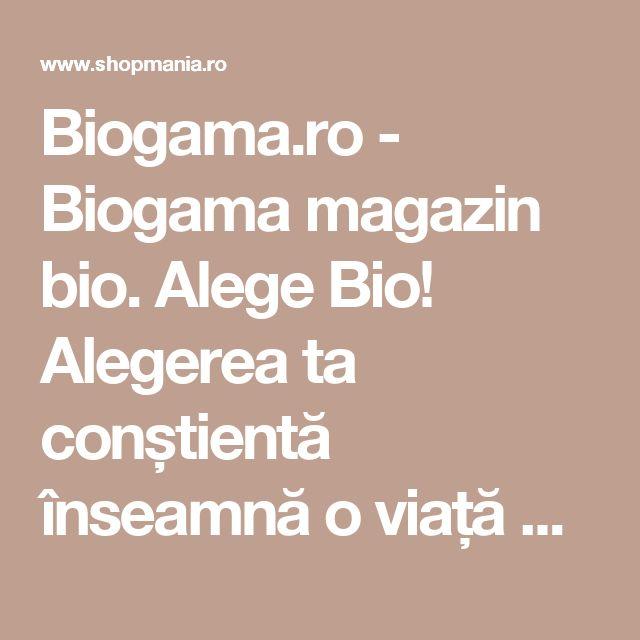 Biogama.ro - Biogama magazin bio. Alege Bio! Alegerea ta conștientă înseamnă o viață sănătoasă și un mediu curat în același timp.