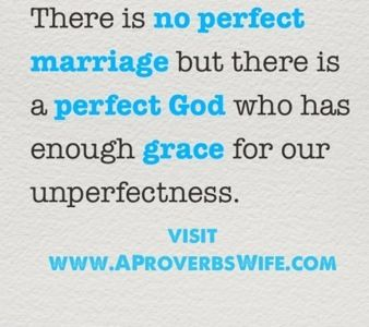 There is no perfect Marriage but there is a perfect God who has enough grace for our unperfectness!
