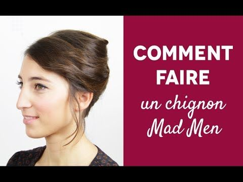 Comment se faire un chignon Mad Men