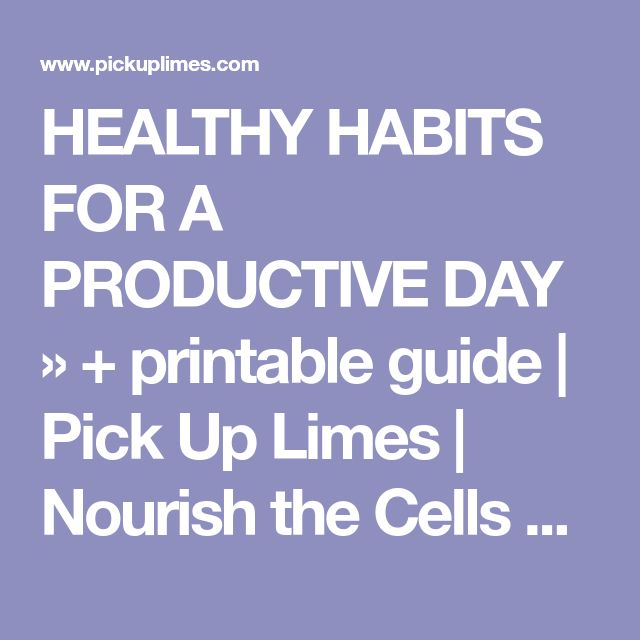 HEALTHY HABITS FOR A PRODUCTIVE DAY » + printable guide | Pick Up Limes | Nourish the Cells & the Soul