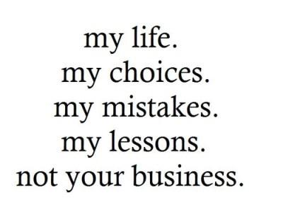 my life. my choices.