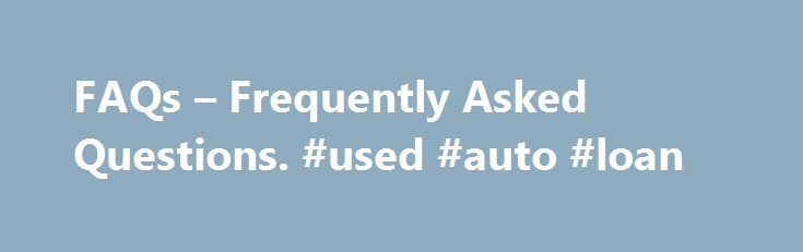 FAQs – Frequently Asked Questions. #used #auto #loan http://spain.remmont.com/faqs-frequently-asked-questions-used-auto-loan/  #auto auction prices # Values and Pricing What is considered when appraising a vehicle? NADAguides collects data from more than 1.5 million vehicle transactions each month. That's more data than any other provider. Our longstanding alliances with a range of top industry sources, manufacturers and dealers make it possible. The NADAguides database grows every day with…