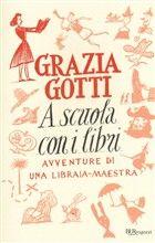 Libro A scuola con i libri. Avventure di una | LaFeltrinelli