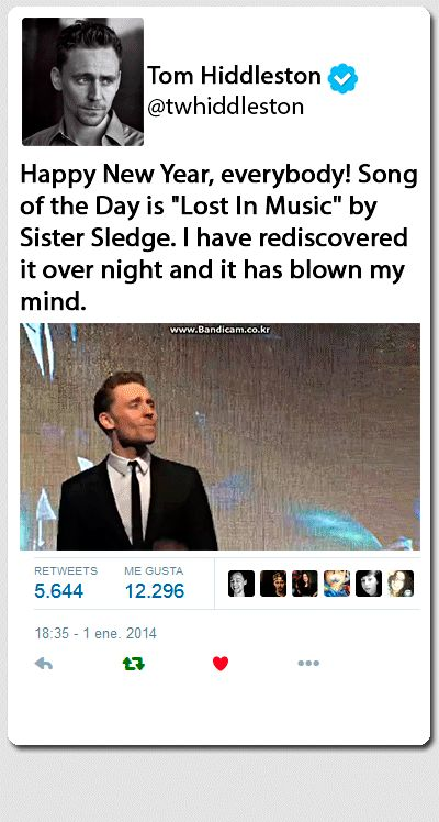 """Tom Hiddleston on Twitter: Song of the Day. [January 1, 2014]. """"Happy New Year, everybody! Song of the Day is """"Lost in Music"""" by Sister Sledge. I have rediscovered it over night and it has blown my mind."""" Tweet: https://twitter.com/twhiddleston/status/418435282162429952?ref_src=twsrc^tfw Song: https://www.youtube.com/watch?v=43qB9FpfCR8"""