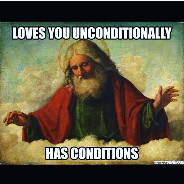 Loves you unconditionally - has conditions...