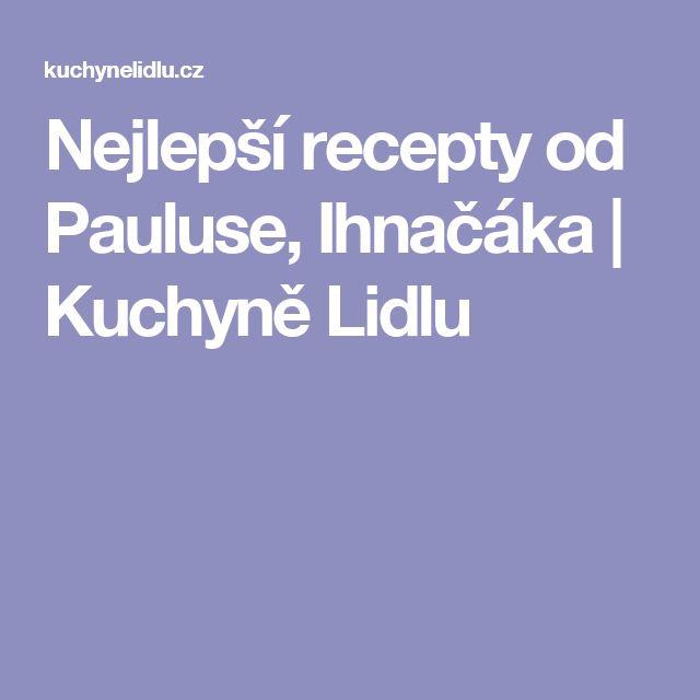 Nejlepší recepty od Pauluse, Ihnačáka | Kuchyně Lidlu