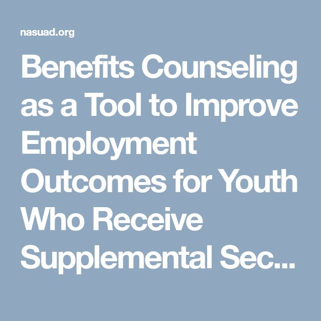 Benefits Counseling as a Tool to Improve Employment Outcomes for Youth Who Receive Supplemental Security Income (SSI) | nasuad.org