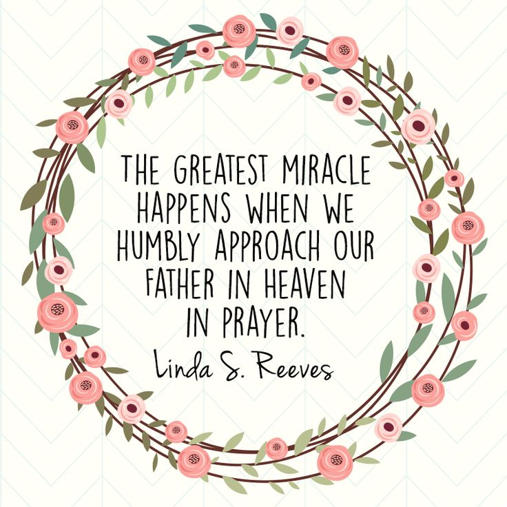 """""""The greatest miracle happens when we humbly approach our Father in Heaven in prayer."""" From #SisterReeves' Oct. 2016 #LDSconf http://facebook.com/223271487682878 message http://lds.org/general-conference/2016/10/the-great-plan-of-redemption Learn more http://lds.org/topics/prayer and #ShareGoodness."""