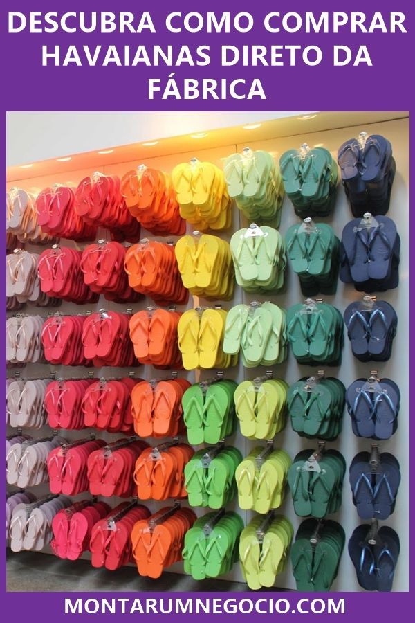 0d9cde99a2 Descubra como comprar chinelos Havaianas direto da fábrica para revender