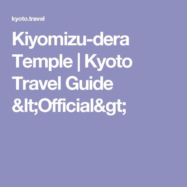 Kiyomizu-dera Temple | Kyoto Travel Guide <Official>