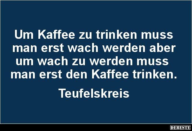 Um Kaffee zu trinken muss man erst wach werden.. | Lustige Bilder, Sprüche, Witze, echt lustig
