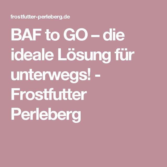 BAF to GO – die ideale Lösung für unterwegs! - Frostfutter Perleberg