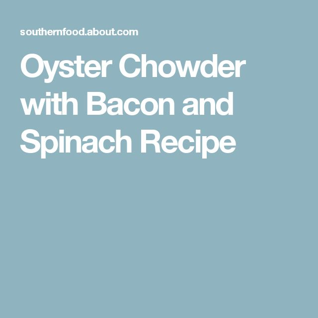 Oyster Chowder with Bacon and Spinach Recipe