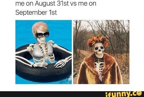 Me on August 31st vs me on September 1st - iFunny :) in ...