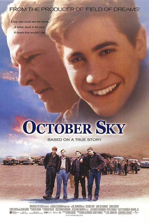 October Sky: An inspiring true story starring a young Jake Gyllenhaal. Makes you proud to be from West Virginia!