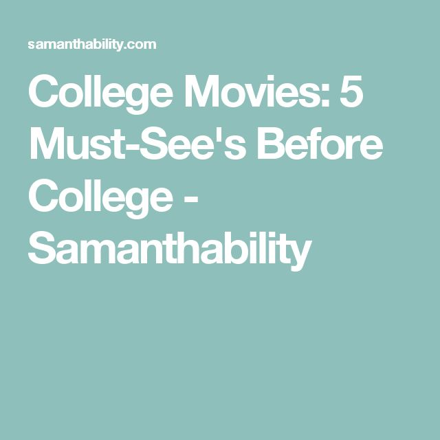 College Movies: 5 Must-See's Before College - Samanthability