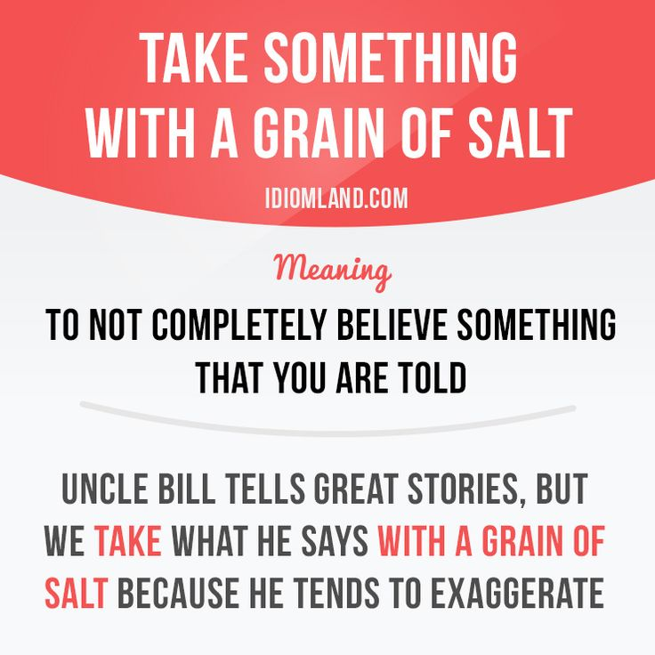 """Take something with a grain of salt"" means ""to not completely believe something…"