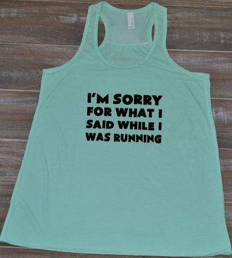 I'm Sorry For What I Said While I Was Running - Funny tank tops and tee shirts for people who love and hate running!