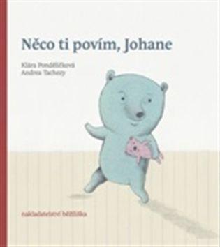 Klára Pondělíčková, Andrea Tachezy - Něco ti povím, Johane (Běžíliška)