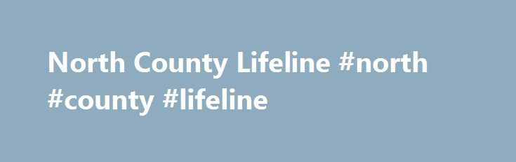 North County Lifeline #north #county #lifeline http://ireland.remmont.com/north-county-lifeline-north-county-lifeline/  # North County Lifeline Description At North County Lifeline we believe that all youth and their families deserve the opportunity for success. Lifeline is passionate about helping people in our community overcome the obstacles that prevent them from leading successful and productive lives. We offer more than 40 programs that focus on youth development, behavioral health…