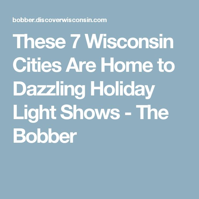 These 7 Wisconsin Cities Are Home to Dazzling Holiday Light Shows - The Bobber