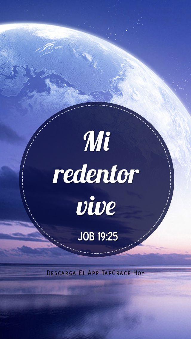 Job 19:25 Yo sé que mi Redentor vive, Y al fin se levantará sobre el polvo. ♔