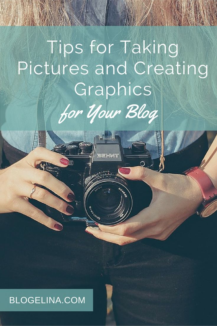 Tips for Taking Pictures and Creating Graphics for Your Blog - Blogelina