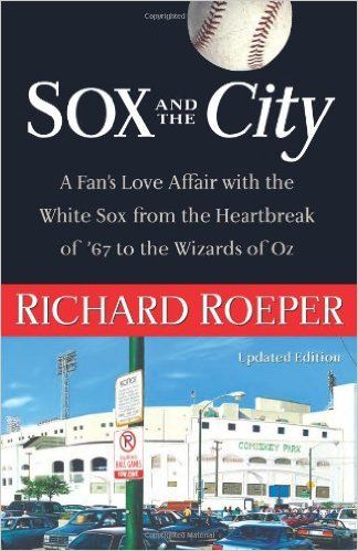 Sox and the City: A Fan's Love Affair with the White Sox from the Heartbreak of '67 to the Wizards of Oz: Richard Roeper: 9781556526794: Amazon.com: Books