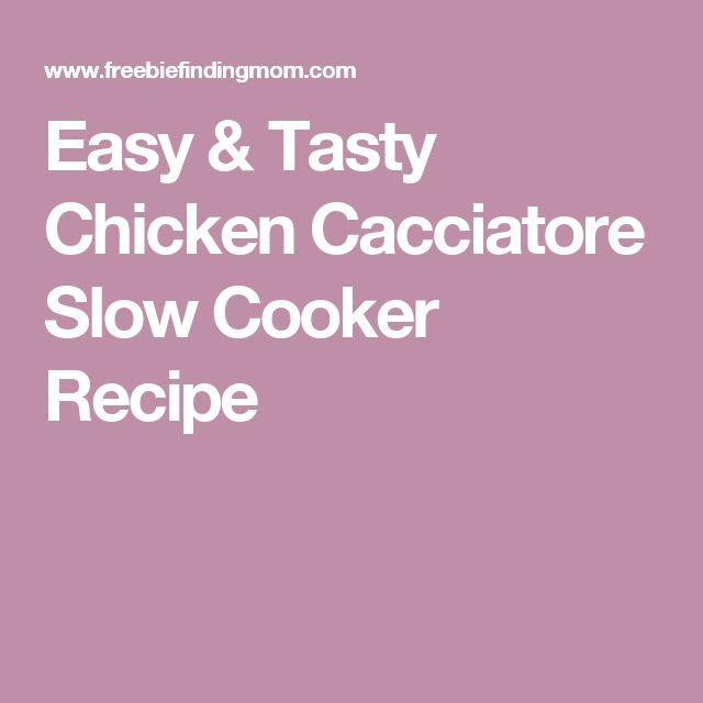 Easy & Tasty Chicken Cacciatore Slow Cooker Recipe