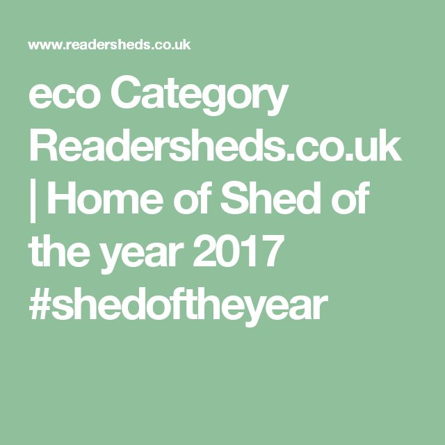 eco Category Readersheds.co.uk | Home of Shed of the year 2017 #shedoftheyear