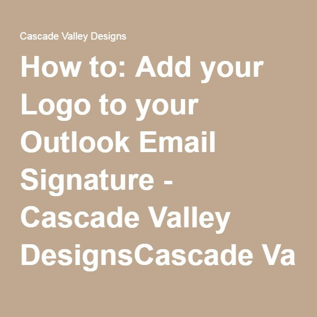 How to: Add your Logo to your Outlook Email Signature - Cascade Valley DesignsCascade Valley Designs