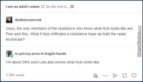 I'm about 98% sure Leia also knows what Kylo looks like.>>> Poe know too