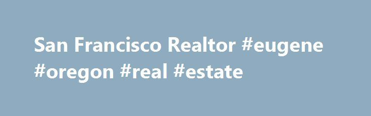 San Francisco Realtor #eugene #oregon #real #estate http://real-estate.remmont.com/san-francisco-realtor-eugene-oregon-real-estate/  #san francisco real estate listings # Home Here are some tips from local real estate agents who consistently outperform the market: De-clutter and De-personalize your home: Look at your home through the eyes of a prospective buyer. Would you be interested in seeing somebody s wedding photos and kid s baseball picture? Or would you… Read More »The post San…