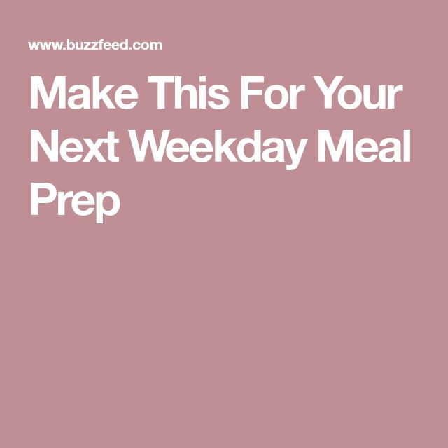 Make This For Your Next Weekday Meal Prep