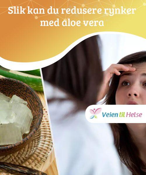 Slik kan du redusere rynker med aloe vera  Takket være næringsinnholdet sitt, kan aloe vera, i kombinasjon med andre ingredienser, være perfekt for å redusere og forebygge rynker