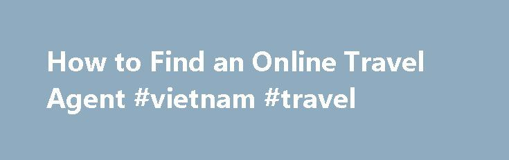 How to Find an Online Travel Agent #vietnam #travel http://travel.remmont.com/how-to-find-an-online-travel-agent-vietnam-travel/  #online travel agent # How to Find an Online Travel Agent A good online travel agent provides personalized services. (Photo: travel airport image by jeancliclac from Fotolia.com ) Related Articles In this age of book-it-yourself and bid-for-the-deal travel Websites, securing the services of an online travel agent can seem redundant. However, there are good reasons…